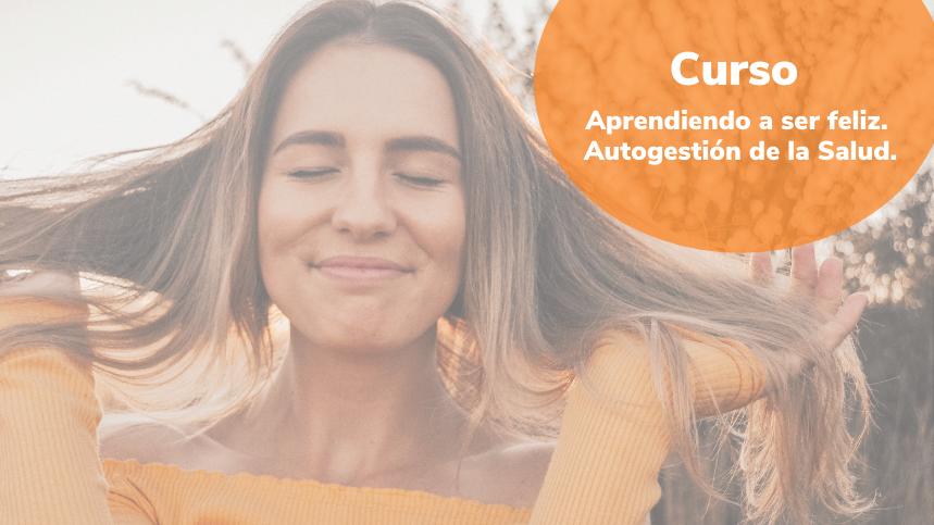 Aprendiendo a ser feliz. Autogestión de la salud. Curso presencial y online