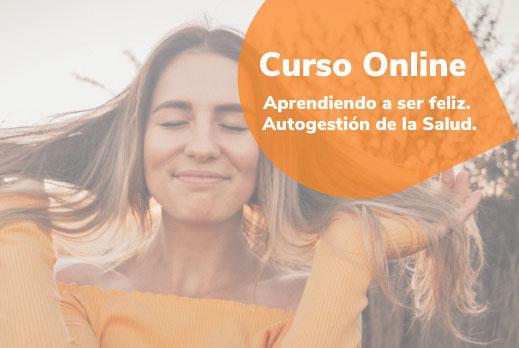 Aprendiendo a ser feliz. Autogestión de la salud. Curso Online